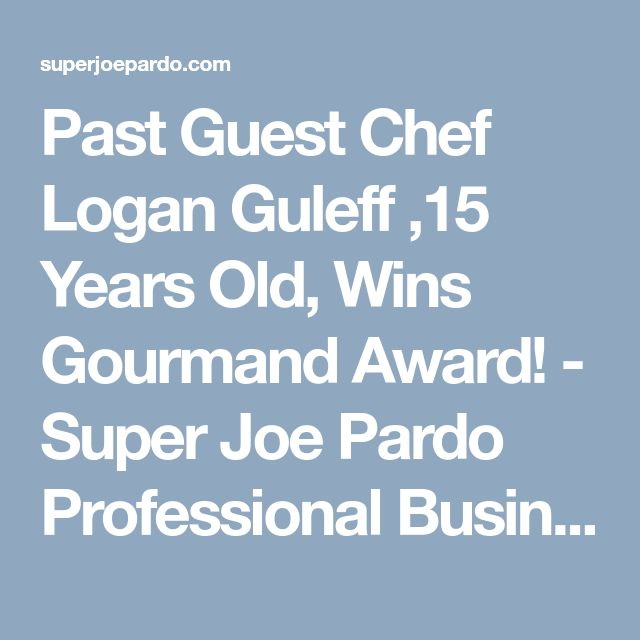 Past Guest Chef Logan Guleff ,15 Years Old, Wins Gourmand Award! - Super Joe Pardo Professional Business Consultant