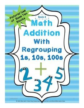 Addition With Regrouping 1s, 10s, 100s - Student Practice Book is a great way for students to practice regrouping numbers pictorially using base ten blocks. This booklet is great to use with students beginning to learn addition in class for continued learning or as a practice and homework book. #math, #addition, #regrouping, #baseten