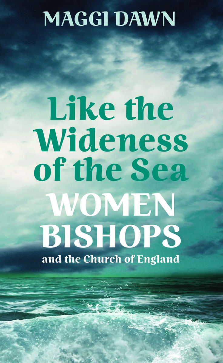 Like the Wideness of the Sea: Women bishops and the Church of England by Maggi Dawn.  Published in February 2013.