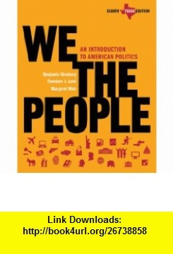 We the People An Introduction to American Politics (Eighth Texas Edition) (9780393935257) Benjamin Ginsberg, Theodore J. Lowi, Margaret Weir , ISBN-10: 0393935256  , ISBN-13: 978-0393935257 ,  , tutorials , pdf , ebook , torrent , downloads , rapidshare , filesonic , hotfile , megaupload , fileserve