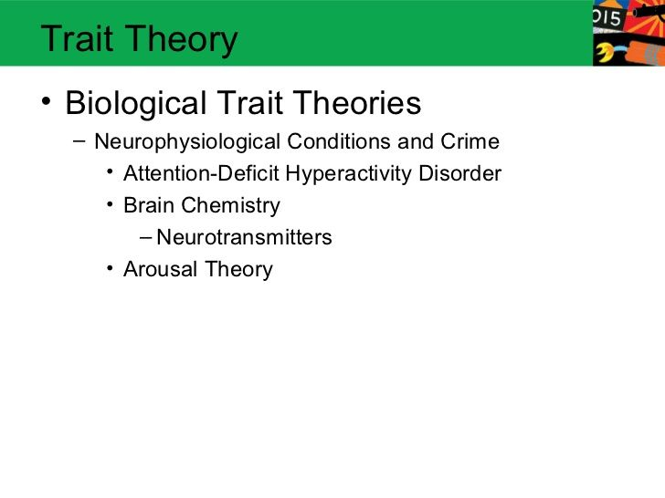 Trait Theory• Biological Trait Theories  – Neurophysiological Conditions and Crime     • Attention-Deficit Hyperactivity D...
