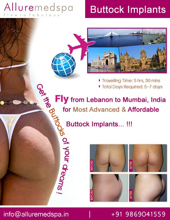 Buttock Implants is procedure which can give your butts an appearance that you desire by Celebrity Buttock Implants surgeon Dr. Milan Doshi. Fly to India for Buttock Implants surgery (also known as butt implants, buttock augmentation) at affordable price/cost compare to Beirut, Tripoli, Djounie,LEBANON at Alluremedspa, Mumbai, India.   For more info- http://www.Alluremedspa-lebanon.com/cosmetic-surgery/body-surgery/buttock-implant.html