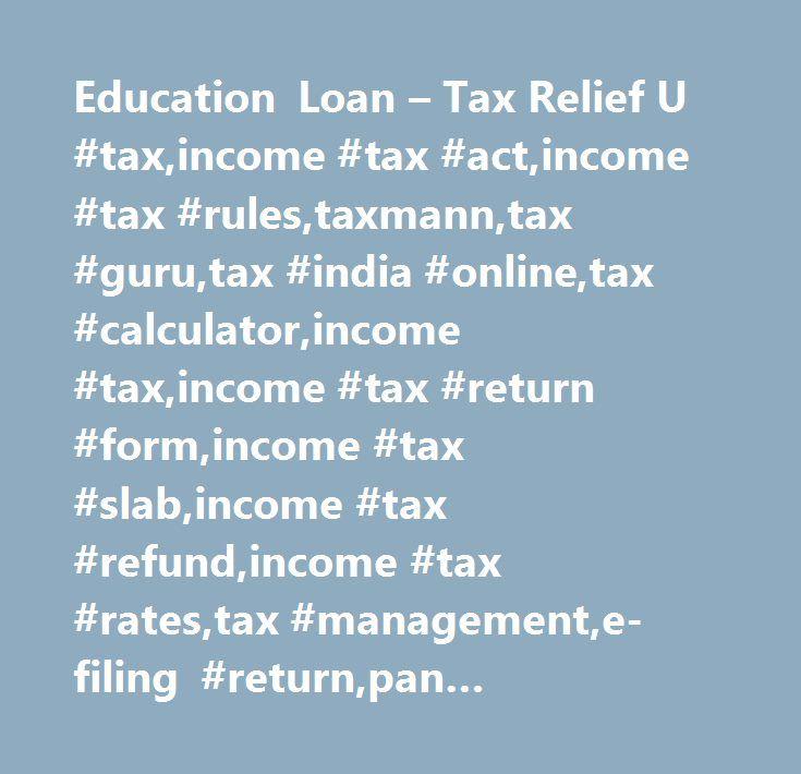 Education Loan – Tax Relief U #tax,income #tax #act,income #tax #rules,taxmann,tax #guru,tax #india #online,tax #calculator,income #tax,income #tax #return #form,income #tax #slab,income #tax #refund,income #tax #rates,tax #management,e-filing #return,pan #tan,income #tax #deductions,income #tax #act #1961,online #tax,tax #software,sales #tax,tax #management #system,tax #planning #and #tax #management,income #tax #saving #plans, #…