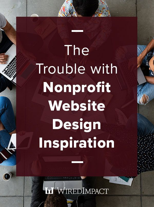 The Trouble With Nonprofit Website Design Inspiration Web Design For Nonprofits Website Design Inspiration Design Inspiration Design