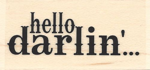 Hello Darlin Western Saying Wood Mounted Rubber Stamp IMPRESSION OBSESSION New