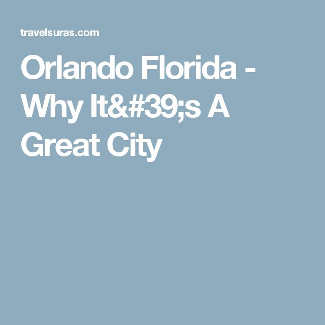 Orlando Florida - Why It's A Great City