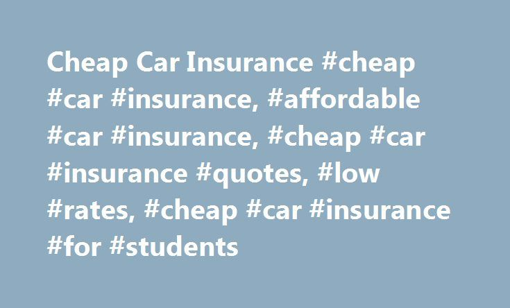 Cheap Car Insurance #cheap #car #insurance, #affordable #car #insurance, #cheap #car #insurance #quotes, #low #rates, #cheap #car #insurance #for #students http://nigeria.remmont.com/cheap-car-insurance-cheap-car-insurance-affordable-car-insurance-cheap-car-insurance-quotes-low-rates-cheap-car-insurance-for-students-2/  Getting cheap rates on auto insurance Some insurance companies focus on the bare necessities for you to drive legally—bodily injury and property damage liability with the…