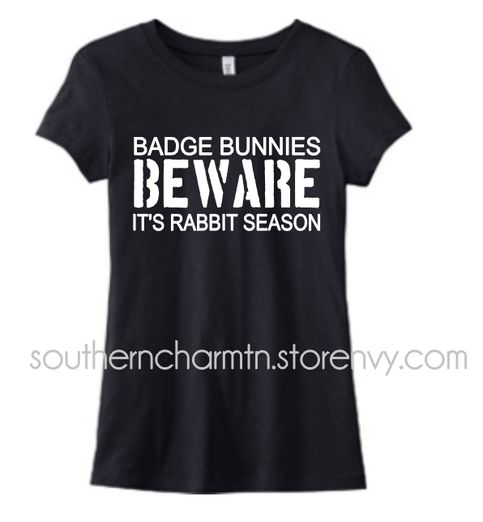 Badge Bunnies Beware, It's Rabbit Season Law Enforcement Love LEO Basic Tee from Southern Charm