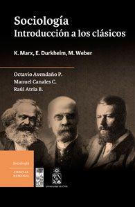 Sociología introducción a los clásicos : K. Marx, E. Durkheim, M. Weber / Octavio Avendaño, Manuel Canales C., Raúl Atria B.
