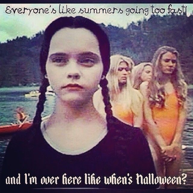 Everyone's like summer is going to fast...I'm over here like when's Halloween??☻
