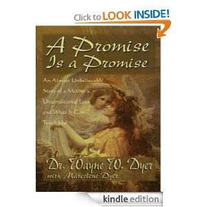 Amazon.com: A Promise is a Promise: An Almost Unbelievable Story of a Mother's Unconditional Love eBook: Wayne Dyer, Marcelene Dyer: Kindle Store