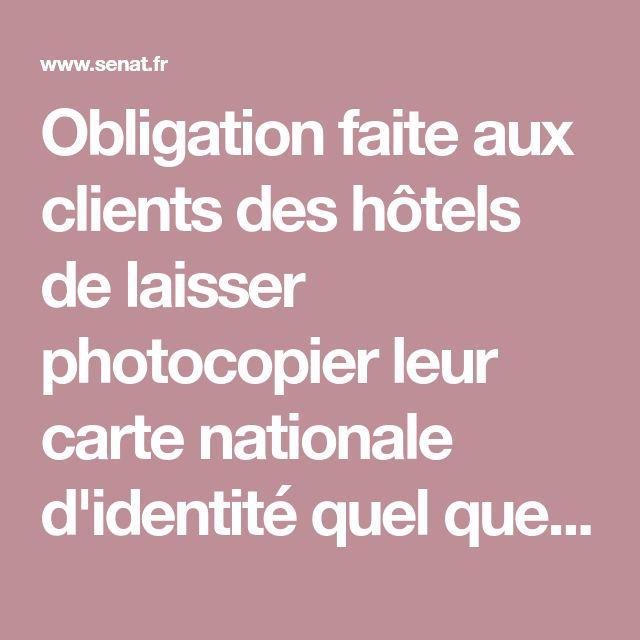 Obligation faite aux clients des hôtels de laisser photocopier leur carte nationale d'identité quel que soit le mode de paiement et respect des libertés publiques - Sénat