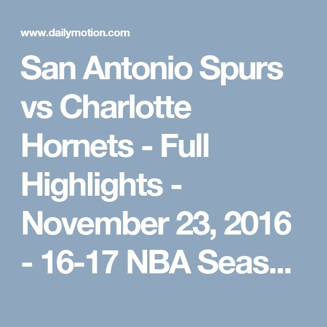 San Antonio Spurs vs Charlotte Hornets - Full Highlights - November 23, 2016 - 16-17 NBA Season - Video Dailymotion