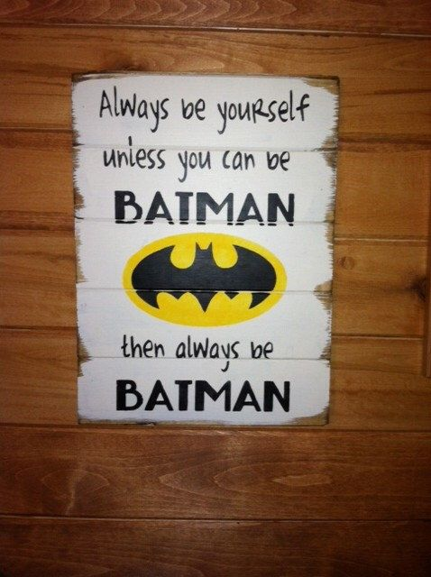 "Superman Batman Spiderman symbol - Always be yourself unless you can be Batman. Large 13""w x 17 1/2h hand-painted wood sign by WildflowerLoft on Etsy https://www.etsy.com/listing/172740852/superman-batman-spiderman-symbol-always"