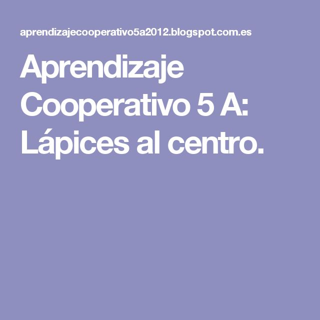 Aprendizaje Cooperativo 5 A: Lápices al centro.