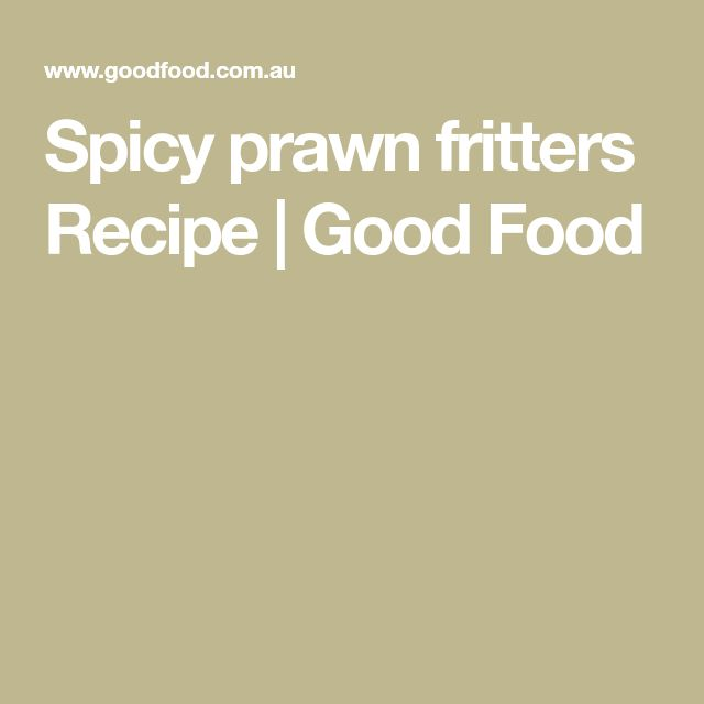 Spicy prawn fritters Recipe   Good Food