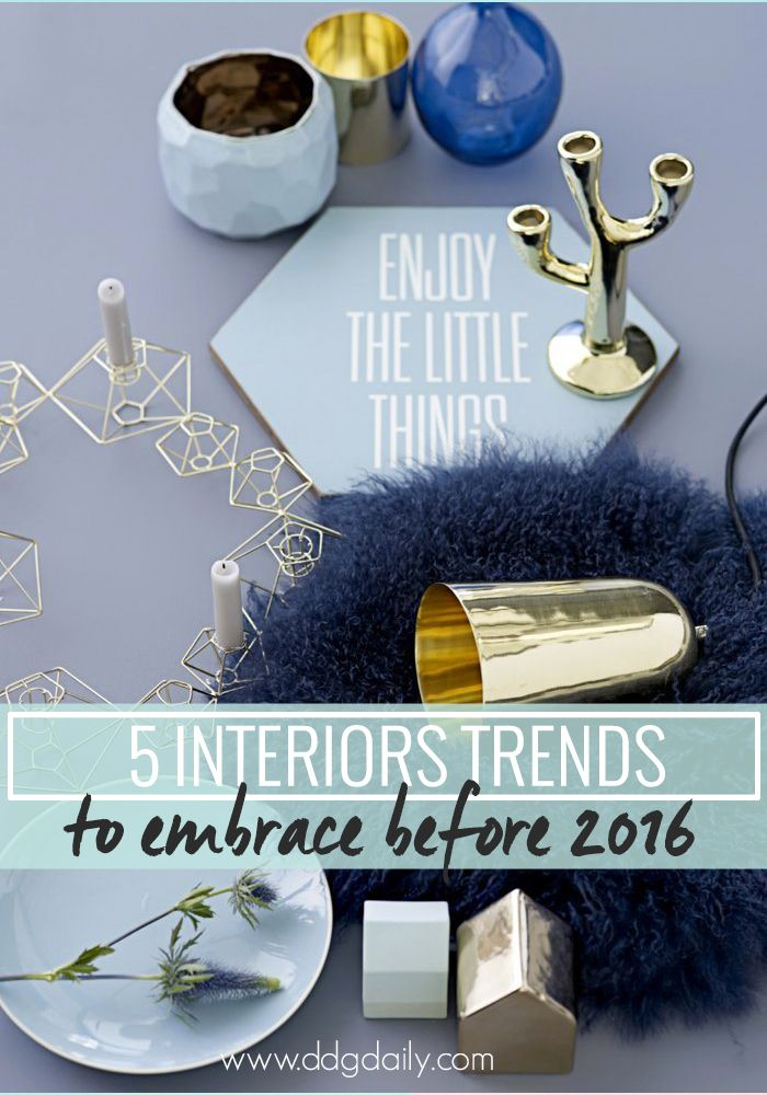 5 interiors trends to embrace before 2016 home decor - Home Design Trends 2016