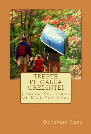 TREPTE PE CALEA CREDINȚEI de OCTAVIAN LUPU în ediţia nr. 2083 din 13 septembrie…