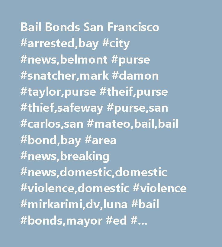 Bail Bonds San Francisco #arrested,bay #city #news,belmont #purse #snatcher,mark #damon #taylor,purse #theif,purse #thief,safeway #purse,san #carlos,san #mateo,bail,bail #bond,bay #area #news,breaking #news,domestic,domestic #violence,domestic #violence #mirkarimi,dv,luna #bail #bonds,mayor #ed #lee,mirkarimi,mirkarimi #trial,omid #talai,prosecutor #lindsay #hoopes,ross #mirkarimi,san #francisco #courts,san #francisco #news,san #francisco #sheriff,san #francisco #sheriff #ross…