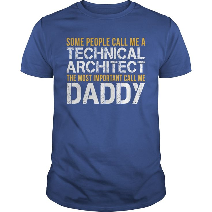 Some People Call Me A Technical Architect The Most Important Call Me Daddy T-Shirt, Hoodie Technical Architect
