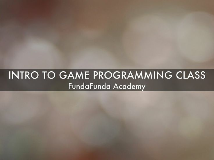 """""""Intro to Game Programming Class"""""""