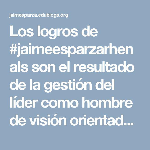 Los logros de #jaimeesparzarhenals son el resultado de la gestión del líder como hombre de visión orientada al #exito y al #progreso