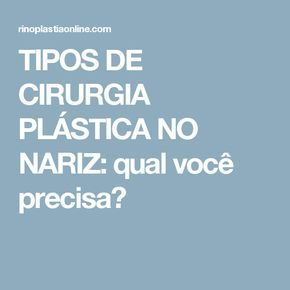 TIPOS DE CIRURGIA PLÁSTICA NO NARIZ: qual você precisa?