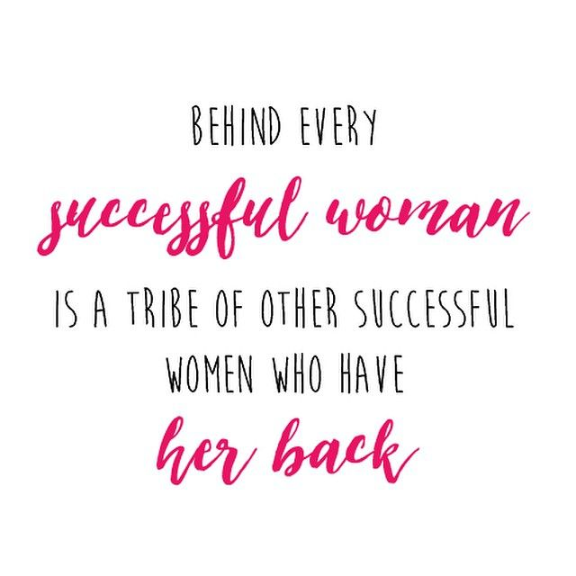"""Behind every successful woman is a tribe of other successful women who have her back."" #truth"