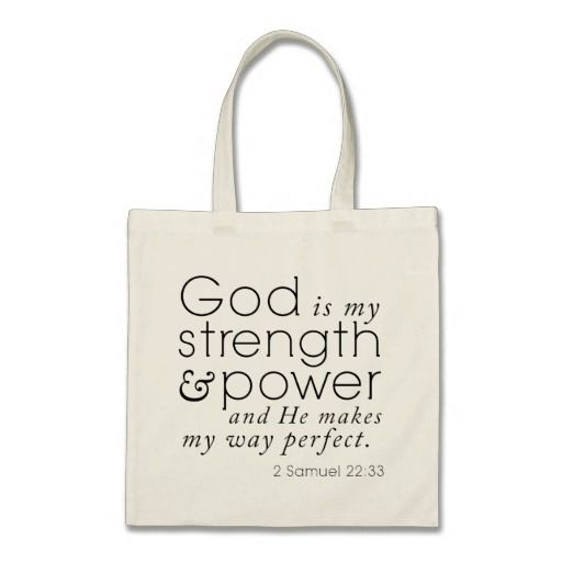 """bible verse tote bag """"God is my strength and power and He makes my way perfect."""" 2 samuel 22:33 - maybe a gift for organist, music director, pastor, priest, etc to carry their documents in. http://www.zazzle.com/scripture_tote_god_is_my_strength_2_samuel_22_33_bag-149157134319566316?rf=238849132957912976"""