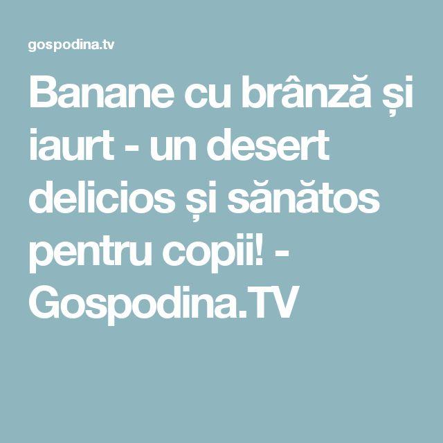 Banane cu brânză și iaurt - un desert delicios și sănătos pentru copii! - Gospodina.TV