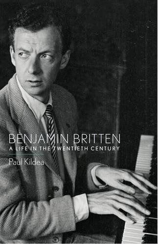 Benjamin Britten: A Life in the Twentieth Century by Paul...