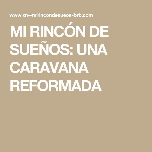 MI RINCÓN DE SUEÑOS: UNA CARAVANA REFORMADA