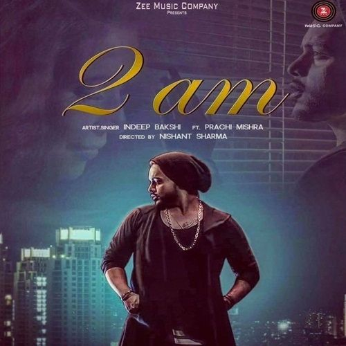 2am Is The Single Track By Singer Indeep Bakshi.Lyrics Of This Song Has Been Penned By Indeep Bakshi & Music Of This Song Has Been Given By Sachh,Indeep Bakshi. Download Options