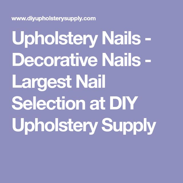 Upholstery Nails - Decorative Nails - Largest Nail Selection at DIY Upholstery Supply