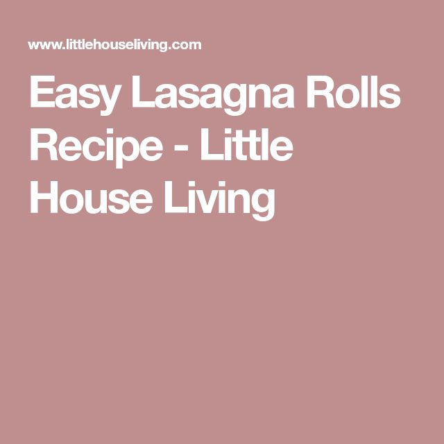 Easy Lasagna Rolls Recipe - Little House Living