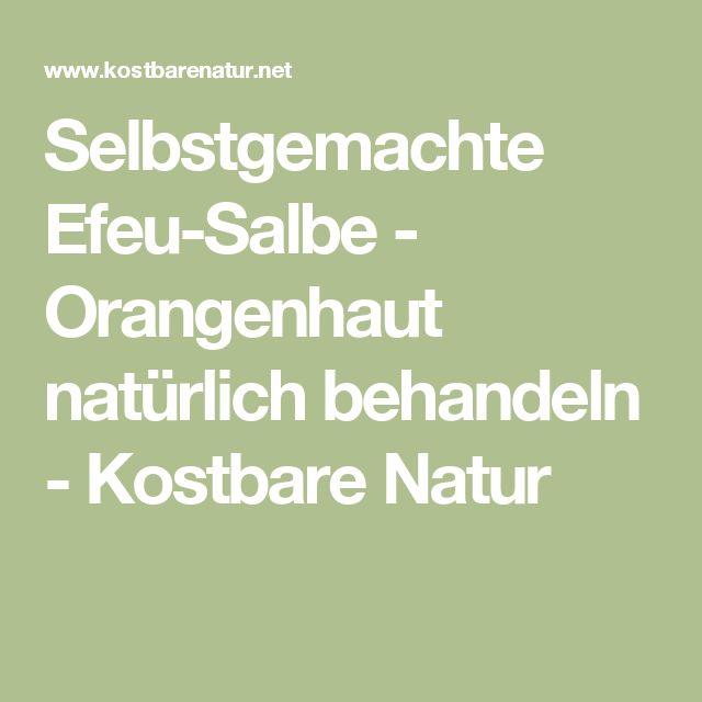 Selbstgemachte Efeu-Salbe - Orangenhaut natürlich behandeln - Kostbare Natur