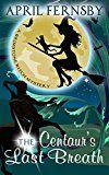 Free Kindle Book -   The Centaur's Last Breath (A Brimstone Witch Mystery Book 3)