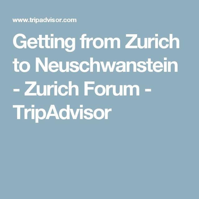 Getting from Zurich to Neuschwanstein - Zurich Forum - TripAdvisor
