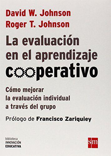 La evaluación en el aprendizaje cooperativo: Cómo mejorar la evaluación individual a través del grupo (Biblioteca Innovación Educativa)