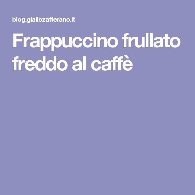 Frappuccino frullato freddo al caffè
