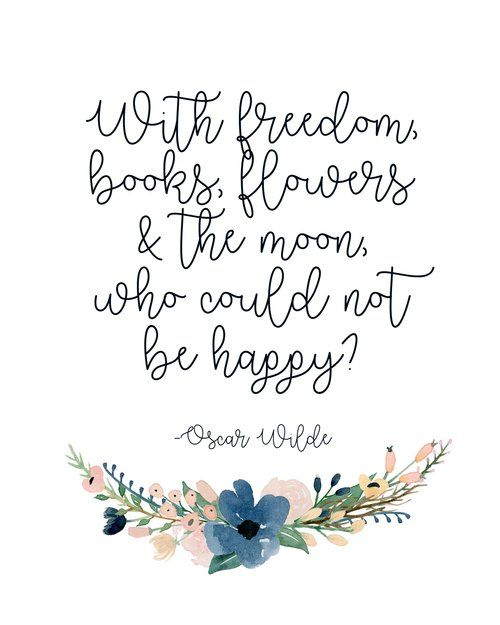 With freedom, books, flowers and the moon, who could not be happy? // Oscar Wilde quote, spring quote // Good Life Printables - FREE printables