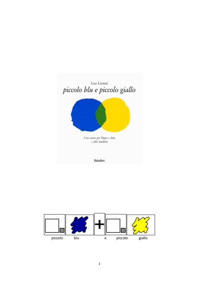1 piccolo blu e piccolo giallo