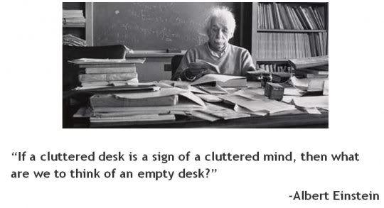 EinsteinClutter Desks, Signs, Inspiration, Awesome Quotes, Clutter Mindfulness, Empty Desks, Funny, Wisdom, Albert Einstein Quotes