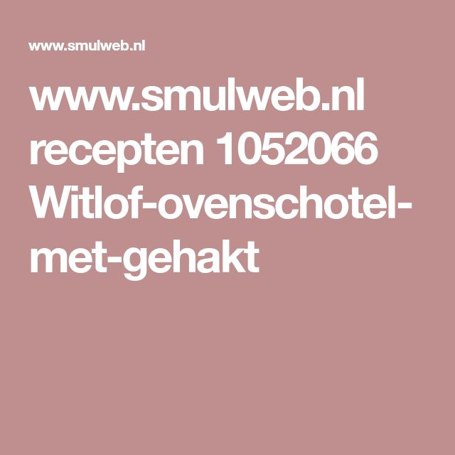 www.smulweb.nl recepten 1052066 Witlof-ovenschotel-met-gehakt