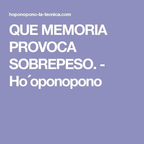 QUE MEMORIA PROVOCA SOBREPESO. - Ho´oponopono