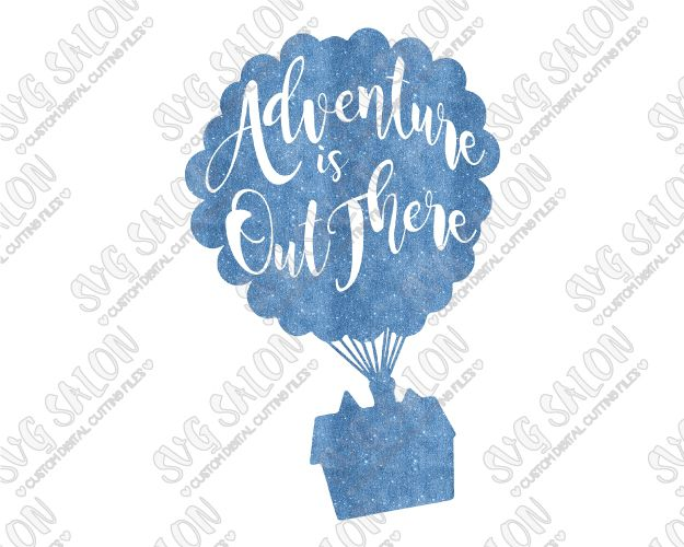 Disney Pixar Up Adventure Is Out There Cut File for Vacation Shirt Decals in SVG, EPS, DXF, JPEG, and PNG for Cricut, Silhouette, Brother ScanNCut Machines
