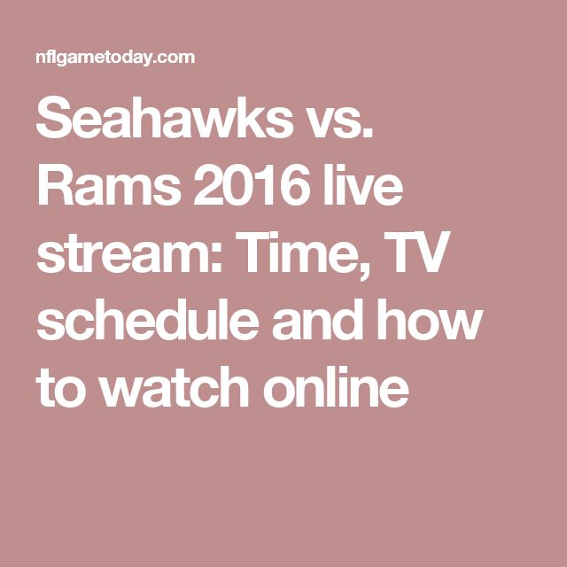 Seahawks vs. Rams 2016 live stream: Time, TV schedule and how to watch online