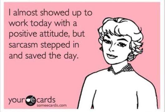 work positive attitude sarcasm someecards