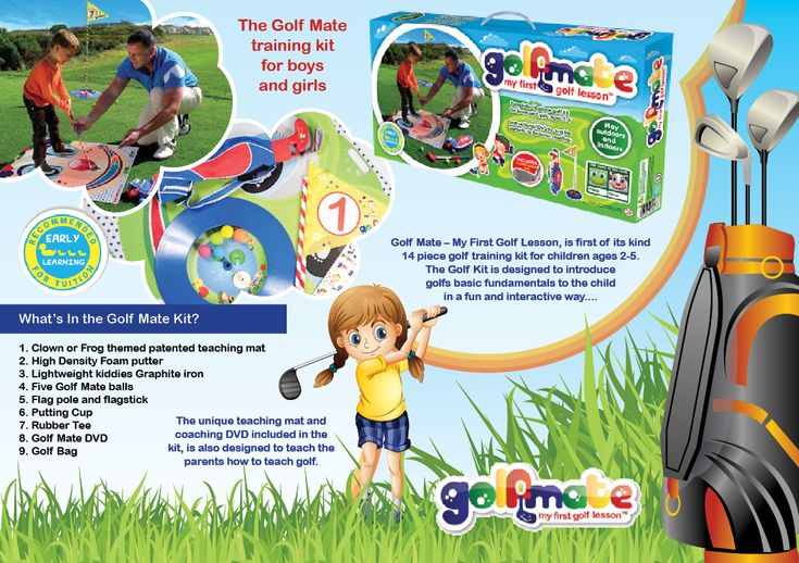 A training kit for boys and girls. Golfmate is first of its kind. A 14 piece golf training kit for children ages 2-5.  The Golf Kit is designed to introduce golfs basic fundamentals to children in a fun and interactive way. What's in the kit? Clown or Frog themed patented teaching mat, High Density Foam putter, Lightweight kiddies Graphite iron, Five Golfmate balls, Flag pole and flagstick, Putting Cup, Rubber Tee, Golfmate DVD, Golf Bag.