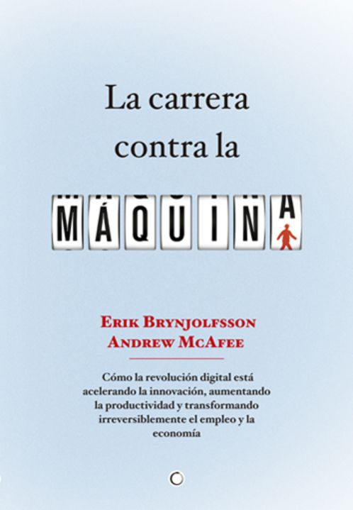 Brynjolfsson, Erik, McAfee, Andrew. La carrera contra la máquina. Antoni Bosch editor. 2013. ISBN: 9788494126796. Disponible en: Libros electrónicos EBRARY.